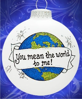You Mean the World To Me Christmas Ornament